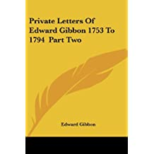 Private Letters Of Edward Gibbon 1753 To 1794  Part Two