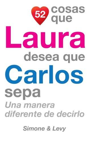 52 Cosas Que Laura Desea Que Carlos Sepa: Una Manera Diferente de Decirlo  [Leyva, J. L. - Simone - Levy] (Tapa Blanda)