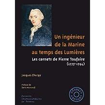 Un ingénieur de la Marine au temps des Lumières: Les carnets de Pierre Toufaire (1777-1794) (Mémoire commune) (French Edition)
