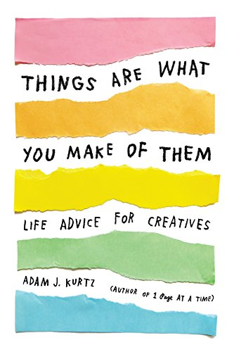 Things Are What You Make of Them: Life Advice for