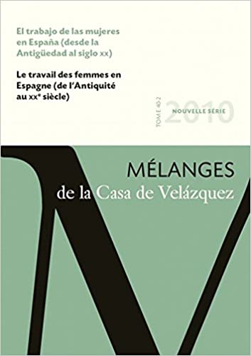 El trabajo de las mujeres en España desde la Antigüedad al siglo XX : Mélanges de la Casa de Velázquez 40-2: Amazon.es: del Val Valdivieso, María Isabel: Libros