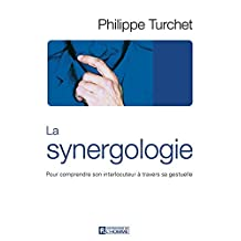 La synergologie: Comprendre son interlocuteur à travers sa gestuelle (French Edition)