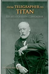 From Telegrapher to Titan: The Life of William C. Van Horne (Railroads Past and Present) Paperback