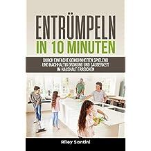 Entrümpeln in 10 Minuten: Durch einfache Gewohnheiten spielend und nachhaltig Ordnung und Sauberkeit im Haushalt erreichen (German Edition)
