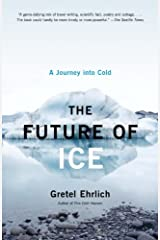 The Future of Ice: A Journey Into Cold Kindle Edition