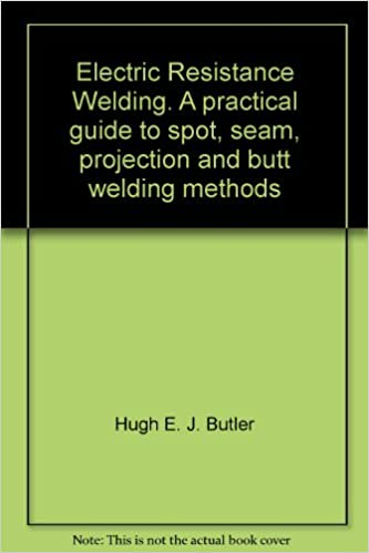 Electric Resistance Welding A Practical Guide To Spot Seam Projection And Butt Welding Methods Butler H E J Amazon Com Books
