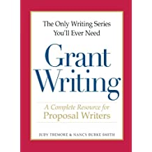 The Only Writing Series You'll Ever Need - Grant Writing: A Complete Resource for Proposal Writers