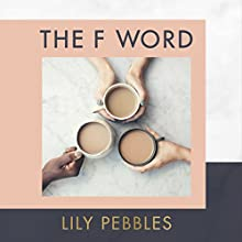 The F Word: A Personal Exploration of Modern Female Friendship Audiobook by Lily Pebbles Narrated by Lily Pebbles