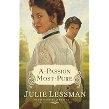 A Passion Most Pure: A Novel