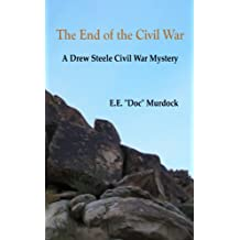 The End of the Civil War A Drew Steele Civil War Mystery (Drew Steele Civil War Mysteries Book 2)