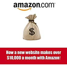 How a new website makes over $10,000 a month with Amazon! New ways to make money with Amazon!