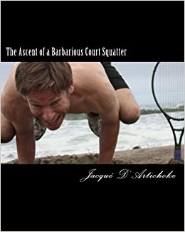 The Ascent of a Barbarious Court Squatter