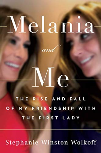 Book Cover: Melania and Me: The Rise and Fall of My Friendship with the First Lady