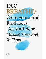 Do Breathe: Calm Your Mind. Find focus. Get stuff done.