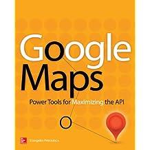 Google Maps: Power Tools for Maximizing the API (Programming & Web Development - OMG)