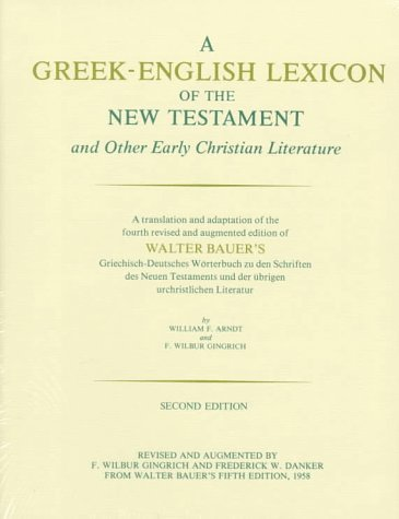 A Greek-English Lexicon of the New Testament and Other Early Christian Literature, Second Edition by Walter Bauer (1979-02-01)