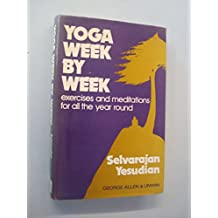 Yoga Week by Week: Exercises and Meditations for All the Year Round