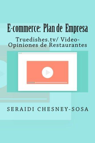 E-commerce Plan de empresa/  Truedishes.tv/ Video-Opiniones de Restaurantes  [Chesney-Sosa, Seraidi] (Tapa Blanda)