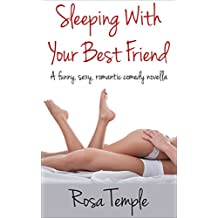 Sleeping With Your Best Friend: A funny, sexy, romantic comedy novella