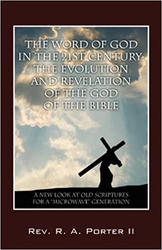 THE WORD OF GOD IN THE 21ST CENTURY: The Evolution and Revelation of the God of the Bible