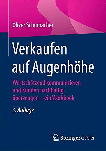 Verkaufen auf Augenhohe: Wertschatzend kommunizieren und Kunden nachhaltig uberzeugen - ein Workbook  [Schumacher, Oliver] (Tapa Blanda)