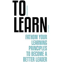 To Learn: Fathom Your Learning Principles to Become a Better Leader