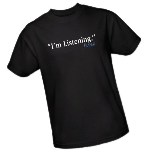 """""""I'm Listening."""" -- Frasier Adult T-Shirt"""
