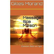 Massage Spa Maison: Comme dans un Spa (Sagesse ancienne, aujourd'hui et demain t. 23) (French Edition)