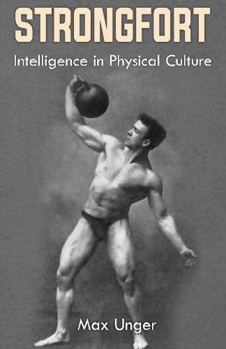 Strongfort - Intelligence in Physical Culture: (Original Version, Restored) [Unger, Max] (Tapa Blanda)