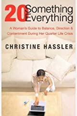 20 Something, 20 Everything: A Young Woman's Guide to Balance, Direction, and Contentment During Her Quarter-Life Crisis by Hassler, Christine (2005) Paperback