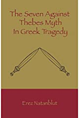THE SEVEN AGAINST THEBES MYTH IN GREEK TRAGEDY Kindle Edition