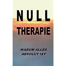 Nulltherapie - Warum Alles Absolut Ist (German Edition)