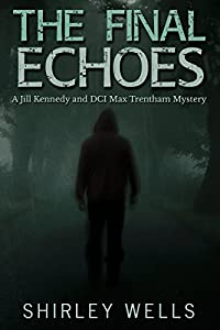 The Final Echoes: A Forensic Psychologist Jill Kennedy and DCI Max Trentham Mystery