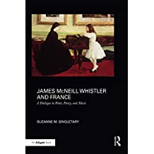 James McNeill Whistler and France: A Dialogue in Paint, Poetry, and Music