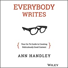Everybody Writes: Your Go-To Guide to Creating Ridiculously Good Content Audiobook by Ann Handley Narrated by Cynthia Barrett
