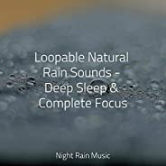 Loopable Natural Rain Sounds - Deep Sleep & Complete F