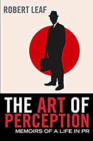 The Art of Perception: Memoirs of a Life in PR (English Edition)
