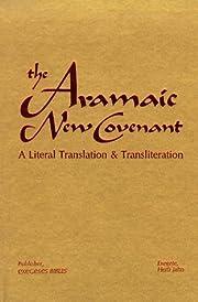 The Aramaic New Covenant (Aramaic Edition)…