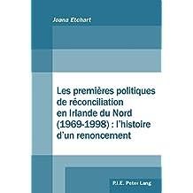 Les premières politiques de réconciliation en Irlande du Nord (19691998) : l'histoire d'un renoncement (French Edition)