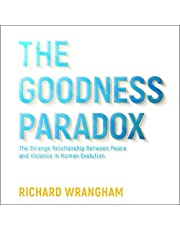 The Goodness Paradox: The Strange Relationship Between Peace and Violence in Human Evolution