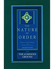 The Nature of Order, Book Four: The Luminous Ground: An Essay on the Art of Building and The Nature of the Universe