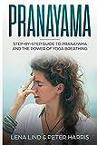 PRANAYAMA: Step-by-Step Guide To Pranayama and The