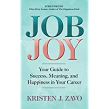 Job Joy: Your Guide to Success, Meaning & Happiness in Your Career