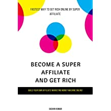 BECOME A SUPER AFFILIATE AND GET RICH: Fastest Way To Get Rich Online By Super Affiliate
