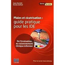 Plaies et Cicatrisation: Guide Pratique Pour les Ide