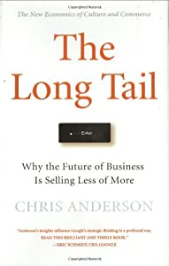 The Long Tail: Why the Future of Business is Selling Less of More by Chris Anderson (2006-07-11)