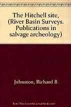 The Hitchell site, (River Basin Surveys.…