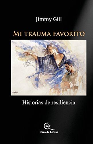 Mi Trauma Favorito: Historias De Resiliencia (Spanish Edition) [Jimmy Gill] (Tapa Blanda)