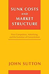 Sunk Costs and Market Structure: Price Competition, Advertising, and the Evolution of Concentration (MIT Press) by John Sutton (2007-08-24) Paperback