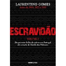 Escravidão – Vol. 1: Do primeiro leilão de cativos em Portugal até a morte de Zumbi dos Palmares: Volume 1